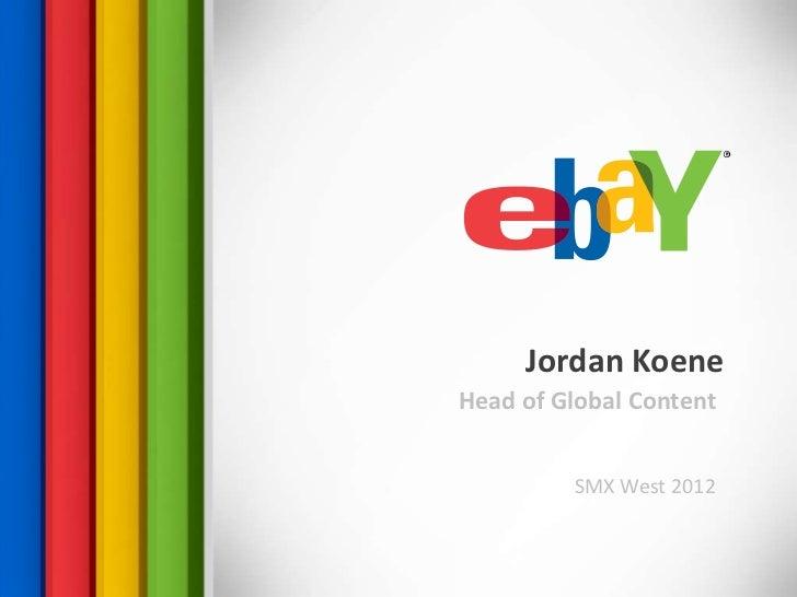 Jordan KoeneHead of Global Content         SMX West 2012