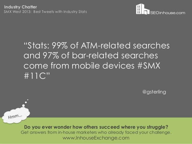 """Industry ChatterSMX West 2013: Best Tweets with Industry Stats                """"Stats: 99% of ATM-related searches         ..."""