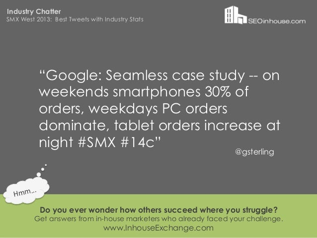 """Industry ChatterSMX West 2013: Best Tweets with Industry Stats                """"Google: Seamless case study -- on          ..."""