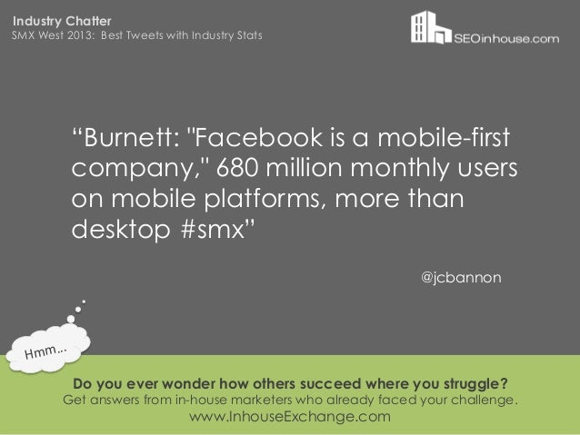 """Industry ChatterSMX West 2013: Best Tweets with Industry Stats                """"Burnett: """"Facebook is a mobile-first       ..."""