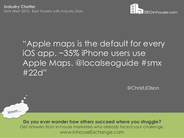 """Industry ChatterSMX West 2013: Best Tweets with Industry Stats                """"Apple maps is the default for every        ..."""