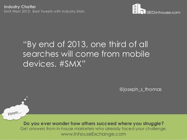 """Industry ChatterSMX West 2013: Best Tweets with Industry Stats                """"By end of 2013, one third of all           ..."""