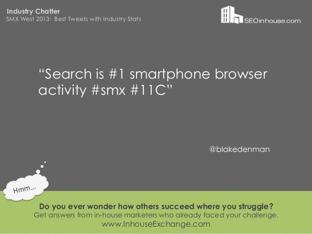"""Industry ChatterSMX West 2013: Best Tweets with Industry Stats                """"Search is #1 smartphone browser            ..."""