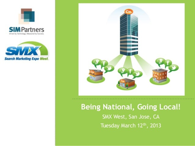 Being National, Going Local!     SMX West, San Jose, CA     Tuesday March 12th, 2013