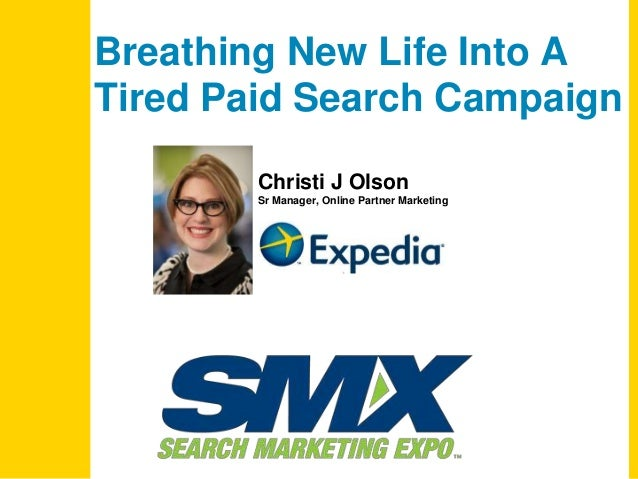 Christi J Olson Sr Manager, Online Partner Marketing Breathing New Life Into A Tired Paid Search Campaign