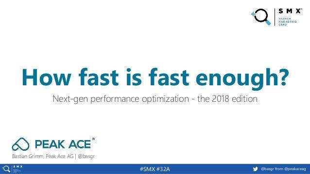 @basgr from @peakaceag#SMX #32A Bastian Grimm, Peak Ace AG | @basgr Next-gen performance optimization - the 2018 edition H...