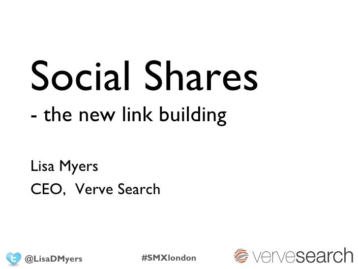 Social Shares - the new link building Lisa Myers CEO, Verve Search@LisaDMyers    #SMXlondon
