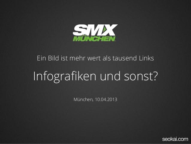 Ein Bild ist mehr wert als tausend LinksInfografiken und sonst?München, 10.04.2013