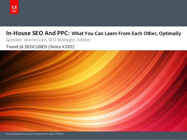 In-House SEO And PPC: What You Can Learn From Each Other, Optimally Speaker: Warren Lee, SEO Manager, Adobe Tweet @ SEOCUB...