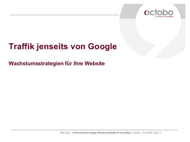 Traffik jenseits von GoogleWachstumsstrategien für Ihre Website                   SMX 2013 - Traffik jenseits von Google: ...
