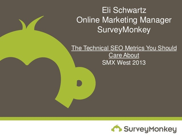 Eli Schwartz Online Marketing Manager      SurveyMonkeyThe Technical SEO Metrics You Should             Care About        ...