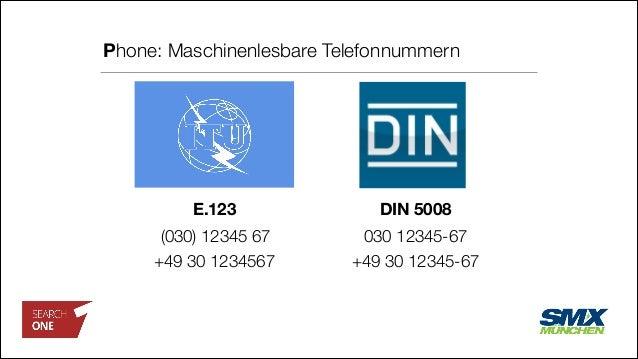 Phone: Maschinenlesbare Telefonnummern (030) 12345 67 +49 30 12345-67 DIN 5008 030 12345-67 E.123 +49 30 1234567