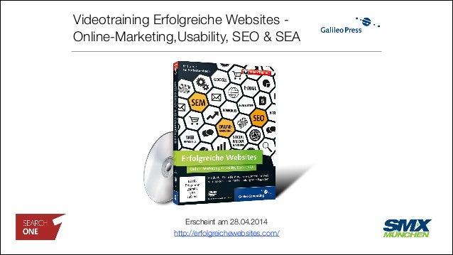 Videotraining Erfolgreiche Websites - Online-Marketing,Usability, SEO & SEA Erscheint am 28.04.2014 http://erfolgreichewe...