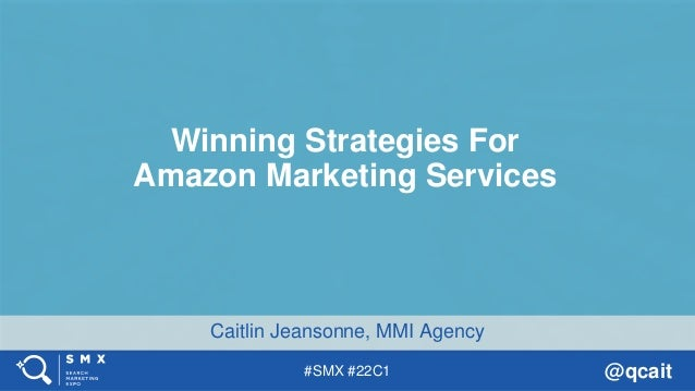 #SMX #22C1 @qcait Caitlin Jeansonne, MMI Agency Winning Strategies For Amazon Marketing Services