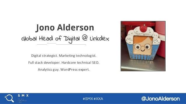 #SMX #XXA @JonoAlderson Digital strategist. Marketing technologist. Full stack developer. Hardcore technical SEO. Analytic...