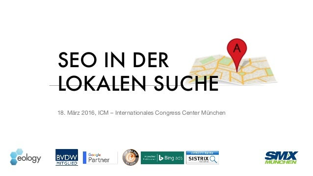 SEO IN DER LOKALEN SUCHE 18. März 2016, ICM – Internationales Congress Center München