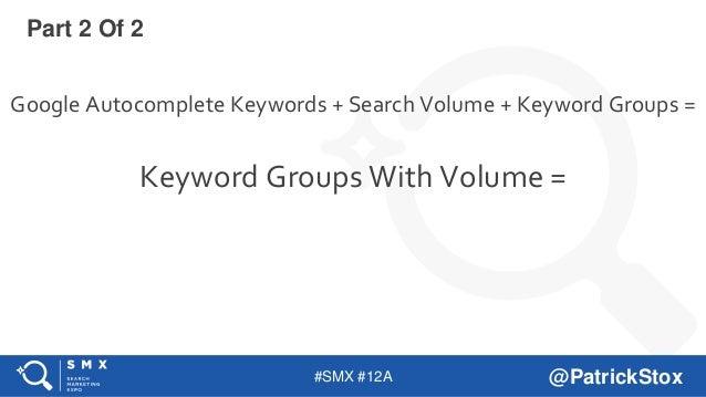 #SMX #12A @PatrickStox Google Autocomplete Keywords + Search Volume + Keyword Groups = Keyword Groups With Volume = Part 2...