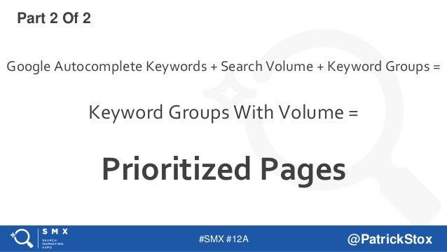 #SMX #12A @PatrickStox Google Autocomplete Keywords + Search Volume + Keyword Groups = Keyword Groups With Volume = Priori...
