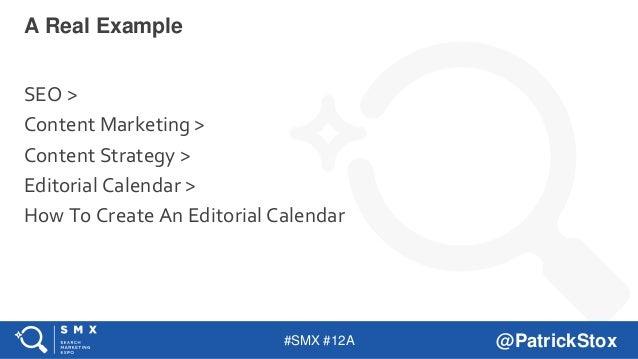#SMX #12A @PatrickStox SEO > Content Marketing > Content Strategy > Editorial Calendar > How To Create An Editorial Calend...
