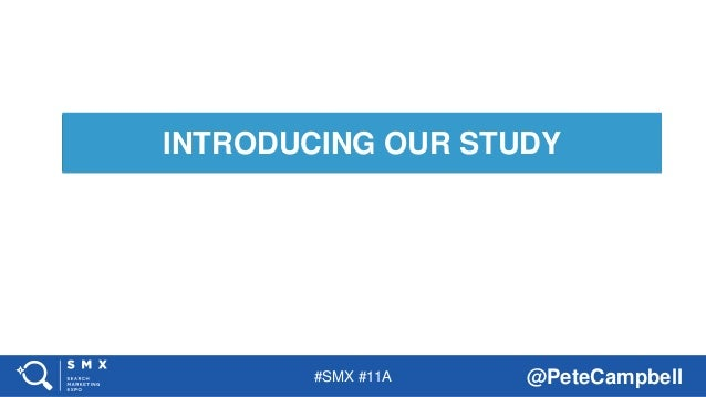 #SMX #11A @PeteCampbell INTRODUCING OUR STUDY