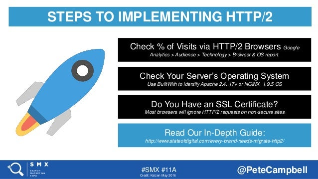 #SMX #11A @PeteCampbell STEPS TO IMPLEMENTING HTTP/2 Check % of Visits via HTTP/2 Browsers Google Analytics > Audience > T...