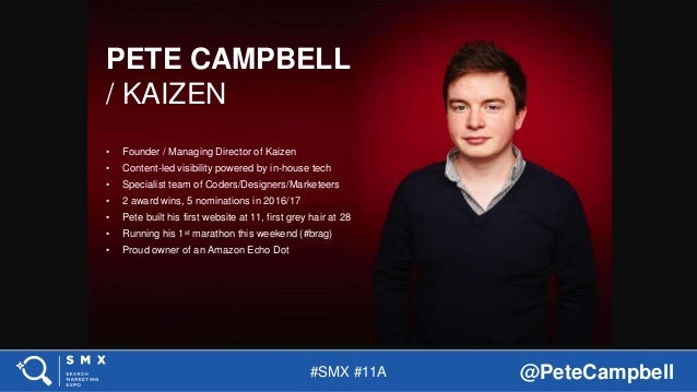 #SMX #11A @PeteCampbell PETE CAMPBELL / KAIZEN • Founder / Managing Director of Kaizen • Content-led visibility powered by...