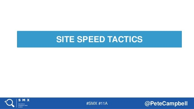 #SMX #11A @PeteCampbell SITE SPEED TACTICS