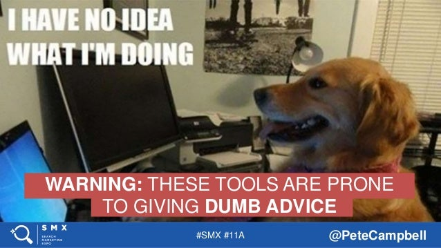 #SMX #11A @PeteCampbell WARNING: THESE TOOLS ARE PRONE TO GIVING DUMB ADVICE