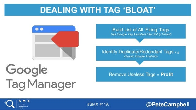#SMX #11A @PeteCampbell DEALING WITH TAG 'BLOAT' Build List of All 'Firing' Tags Use Google Tag Assistant http://bit.ly/1f...