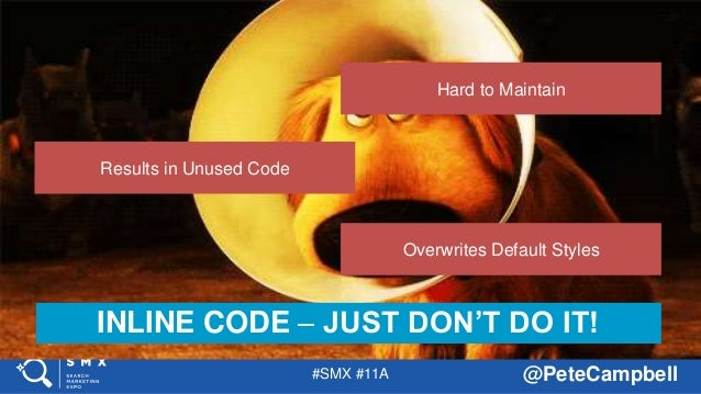 #SMX #11A @PeteCampbell INLINE CODE – JUST DON'T DO IT! Hard to Maintain Results in Unused Code Overwrites Default Styles