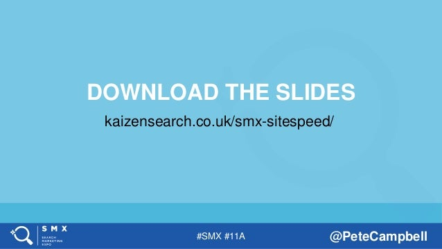 #SMX #11A @PeteCampbell kaizensearch.co.uk/smx-sitespeed/ DOWNLOAD THE SLIDES