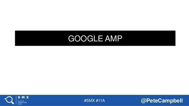 #SMX #11A @PeteCampbell GOOGLE AMP