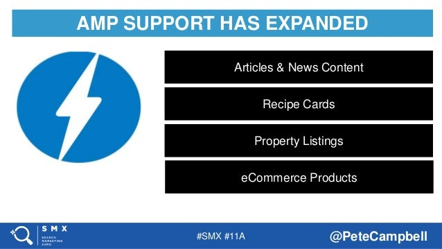 #SMX #11A @PeteCampbell AMP SUPPORT HAS EXPANDED Articles & News Content Recipe Cards eCommerce Products Property Listings