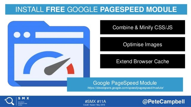 #SMX #11A @PeteCampbell INSTALL FREE GOOGLE PAGESPEED MODULE Credit: Kaizen May 2016 Google PageSpeed Module https://devel...