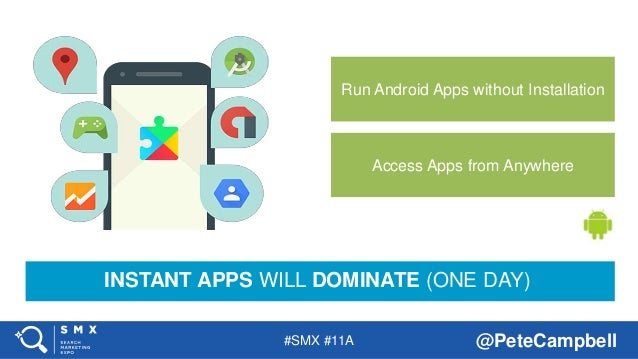 #SMX #11A @PeteCampbell Access Apps from Anywhere Run Android Apps without Installation INSTANT APPS WILL DOMINATE (ONE DA...