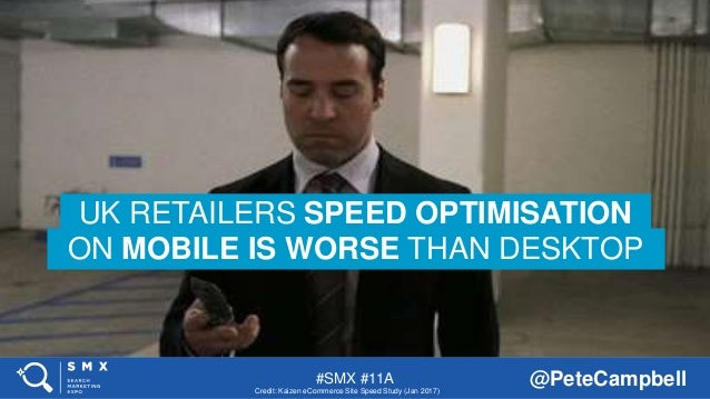 #SMX #11A @PeteCampbell UK RETAILERS SPEED OPTIMISATION ON MOBILE IS WORSE THAN DESKTOP Credit: Kaizen eCommerce Site Spee...