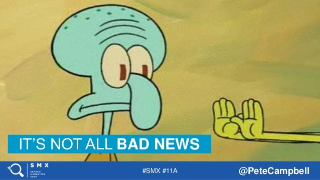 #SMX #11A @PeteCampbell IT'S NOT ALL BAD NEWS