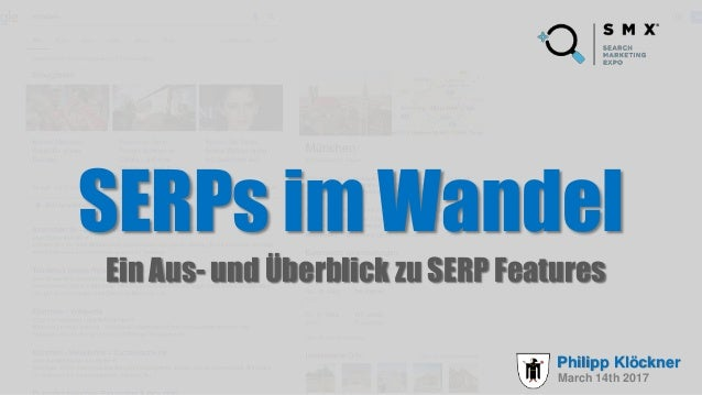 SERPs im Wandel Ein Aus- und Überblick zu SERP Features March 14th 2017 Philipp Klöckner