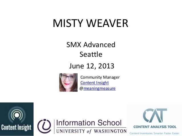 MISTY WEAVERSMX AdvancedSeattleJune 12, 2013Community ManagerContent Insight@meaningmeasure