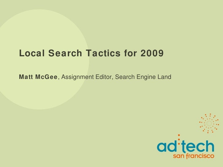 Local Search Tactics for 2009 Matt McGee , Assignment Editor, Search Engine Land