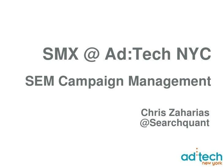 SMX @ Ad:Tech NYCSEM Campaign Management                       Chris Zaharias                Chris Zaharias         Chief ...