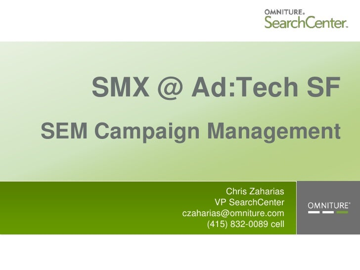 SMX @ Ad:Tech SF SEM Campaign Management                      Chris Zaharias                   VP SearchCenter           c...