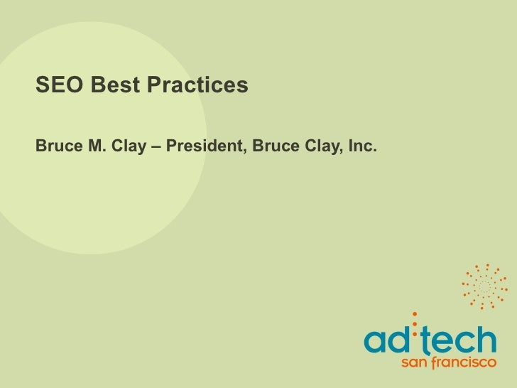 SEO Best Practices Bruce M. Clay – President, Bruce Clay, Inc.