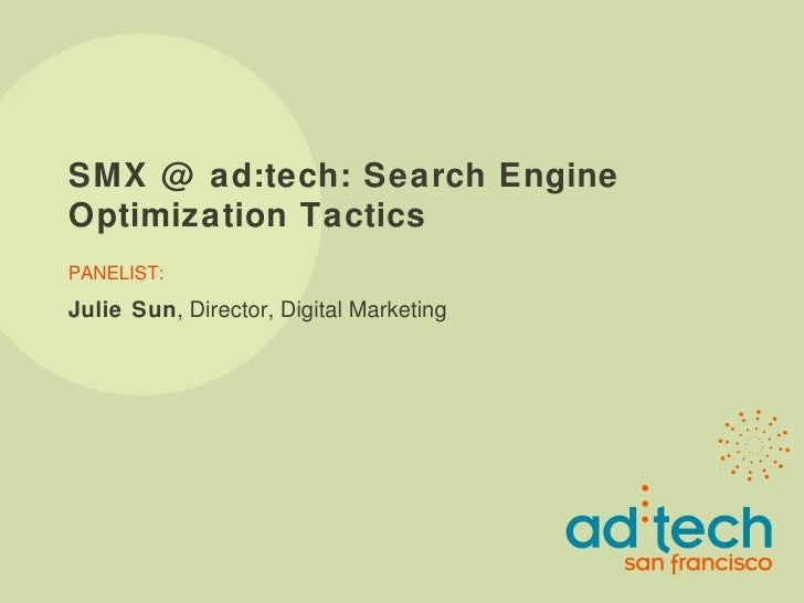 SMX @ ad:tech: Search Engine Optimization Tactics PANELIST: Julie Sun , Director, Digital Marketing