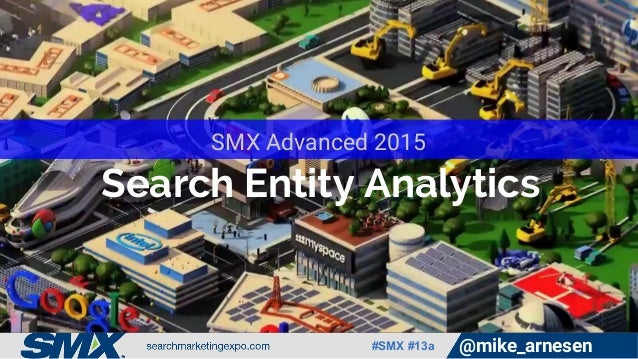 #SMX #13a @mike_arnesen Search Entity Analytics SMX Advanced 2015