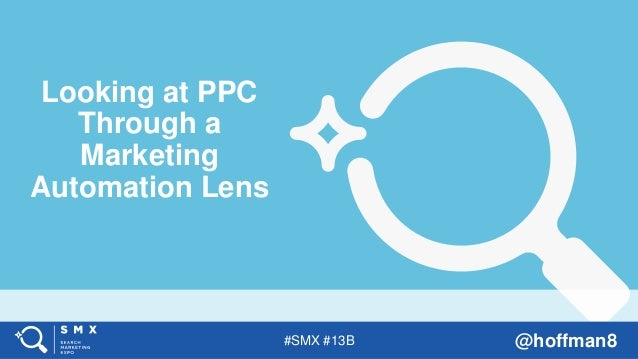 #SMX #13B @hoffman8 Looking at PPC Through a Marketing Automation Lens