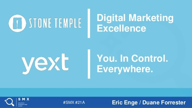 #SMX #21A Eric Enge / Duane Forrester You. In Control. Everywhere. Digital Marketing Excellence