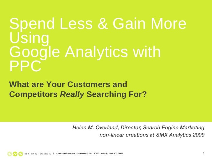 Spend Less & Gain More Using  Google Analytics with PPC Helen M. Overland, Director, Search Engine Marketing non-linear cr...