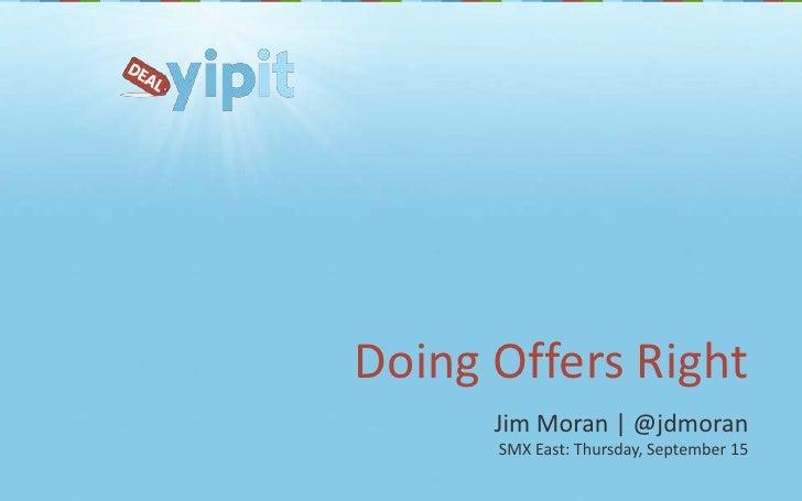 Doing Offers Right<br />Jim Moran   @jdmoran<br />SMX East: Thursday, September 15<br />