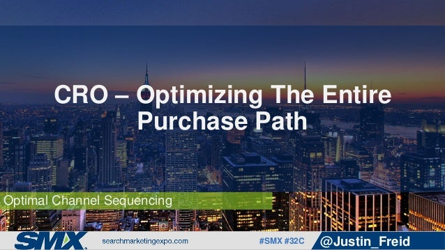 #SMX #32C @Justin_Freid Optimal Channel Sequencing CRO – Optimizing The Entire Purchase Path